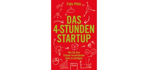 Das 4-Stunden Startup von Felix Plötz: Wie Sie Ihre Träume verwirklichen ohne zu kündigen