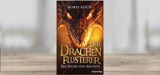 Der Drachenflüsterer - Die Feuer von Arknon von Boris Koch Buchrezension