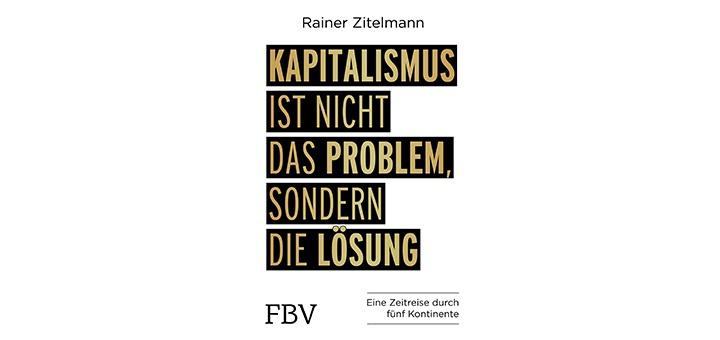 Kapitalismus ist nicht das Problem, sondern die Lösung von Rainer Zitelmann - Buchempfehlung