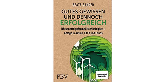 Gutes Gewissen und dennoch erfolgreich Börsenerfolgsformel Nachhaltigkeit von Beate Sander